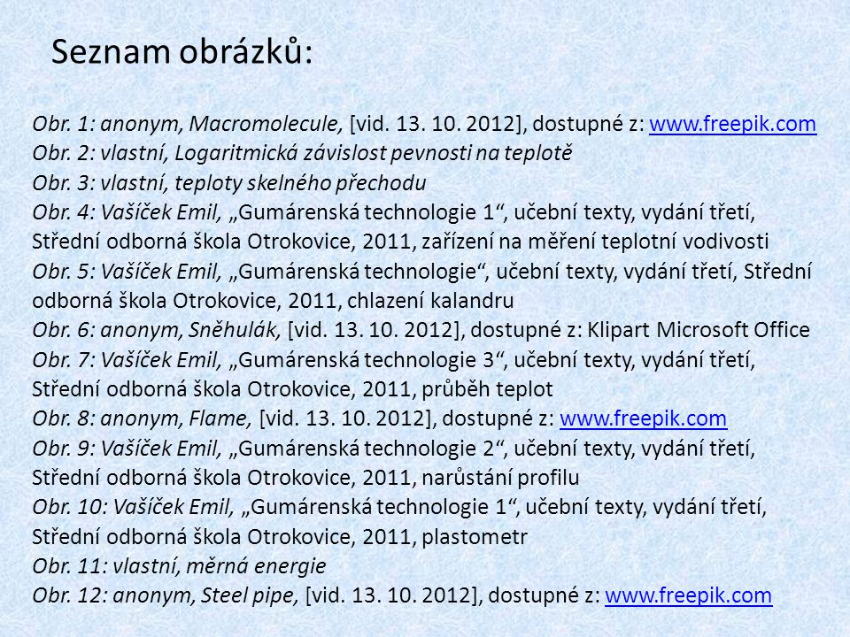 Seznam obrázků: Obr. 1: anonym, Macromolecule, [vid. 13. 10. 2012], dostupné z: www.freepik.com.
